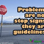problems-are-not-stop-signs-they-are-guidelines