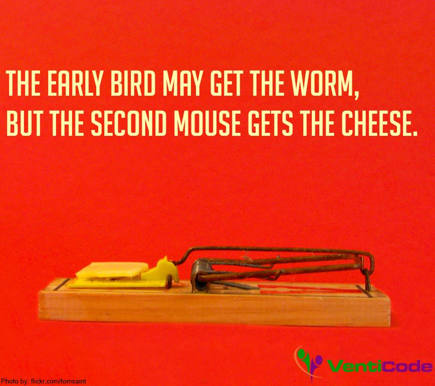 the early bird may get the The early bird may get the worm, but the second mouse gets either way what is true is that the early bird gets the worm, however the second mouse gets the cheese.