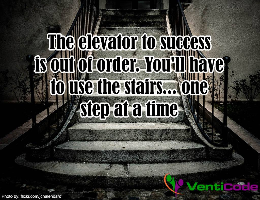 the-elevator-to-success-is-out-of-order-you-ll-have-to-use-the-stairs-one-step-at-a-time